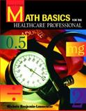 Math Basics for the Healthcare Professional, Benjamin-Lesmeister, Michele, 0131133721