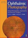 Ophthalmic Photography : Retinal Photography, Angiography and Electronic Imaging, Saine, Patrick J. and Tyler, Marshall E., 0750673729