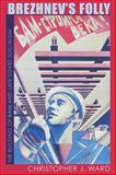 Brezhnev's Folly : The Building of BAM and Late Soviet Socialism, Ward, Christopher J., 0822943727