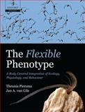 The Flexible Phenotype : A Body-Centred Integration of Ecology, Physiology, and Behaviour, Piersma, Theunis and van Gils, Jan A., 0199233721