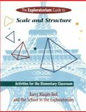 Exploratorium Guide to Scale and Structure : Activities for the Elementary Classroom, Kluger-Bell, Barry and School in the Exploratorium Staff, 0435083724