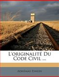 L' Originalité du Code Civil, Adhmar Esmein and Adhemar Esmein, 1149633727