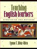 Teaching English Learners : Methods and Strategies, MyLabSchool Edition, Diaz-Rico, Lynne T., 020546372X