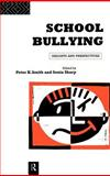 School Bullying : Insights and Perspectives, Smith, Peter K. and Sharp, Sonia, 041510372X