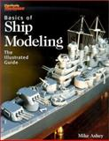 Basics of Ship Modeling : The Illustrated Guide, Ashey, Mike, 0890243727