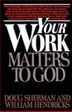 Your Work Matters to God, Doug Sherman and William Hendricks, 0891093729