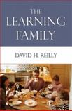 The Learning Family : A Parent's Guide to Surviving and Thriving amid Chaos, Reilly, David, 1413713726