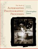 The Book of Alternative Photographic Processes, James, Christopher, 1418073725