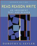 Read, Reason, Write : An Argument Text and Reader, Seyler, Dorothy U., 0072873728