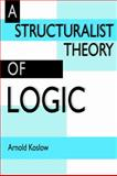 A Structuralist Theory of Logic, Koslow, Arnold, 0521023726