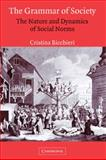 The Grammar of Society : The Nature and Dynamics of Social Norms, Bicchieri, Cristina, 0521573726