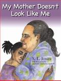 My Mother Doesn't Look Like Me, S. L. Jones, 061524372X