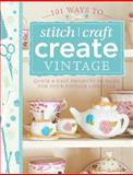 101 Ways to Stitch, Craft, Create Vintage, Various Contributors, 1446303721