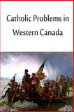 Catholic Problems in Western Canada, George Daly, 1480033723