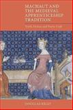 Machaut and the Medieval Apprenticeship Tradition : Truth, Fiction and Poetic Craft, Kelly, Douglas, 1843843722