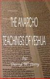 The Anarcho Teachings of Yeshua, Perry, Darryl W., 0984203729