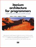 Itanium Architecture for Programmers : Understanding 64-Bit Processors and EPIC Principles, Evans, James S. and Trimper, Gregory L., 0131013726
