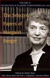 The Selected Papers of Margaret Sanger, Volume 3 9780252033728