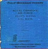 Royal Canadian Air Force Pilot's Flying Log Book : A Complete Replica - Companion to Surviving Victory, Vickers, Philip (Bockman), 0982523726