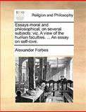 Essays Moral and Philosophical, on Several Subjects, Alexander Forbes, 1170383726