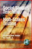 Wise Social Studies in an Age of High-Stakes Testing : Essays on Classroom Practices and Possibilities, Yeager, Elizabeth Anne and Davis, O. L., 1593113722
