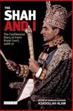 The Shah and I : The Confidential Diary of Iran's Royal Court, 1968-1977, Alam, Asadollah, 1845113721