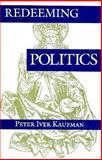 Redeeming Politics, Kaufman, Peter I. and Wilson, 0691073724