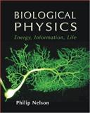 Biological Physics : Energy, Information, Life, Nelson, Philip, 0716743728