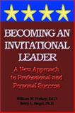 Becoming an Invitational Leader : A New Approach to Professional and Personal Success, Purkey, William and Siegel, Betty, 0893343722