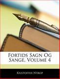 Fortids Sagn Og Sange, Kristoffer Nyrop, 1141593726