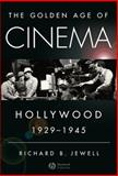 The Golden Age of Cinema : Hollywood, 1929-1945, Jewell, Richard B., 1405163720