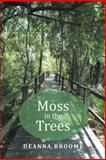 Moss in the Trees, Deanna Broome, 1462733727