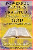Powerful Prayers of Gratitude to Bring You Closer to God: a 30-Day Prayer Guide, Glenn Langohr, 1482533723