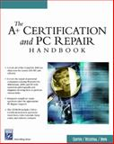 The A+ Certification and PC Repair Handbook, Crayton, Christopher A. and Rosenthal, Joel, 1584503726