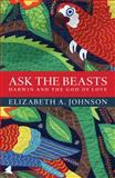 Ask the Beasts, Elizabeth A. Johnson, 1472903730