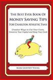 The Best Ever Book of Money Saving Tips for Charlton Athletic Fans, Mark Young, 1490583734