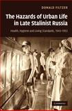 The Hazards of Urban Life in Late Stalinist Russia : Health, Hygiene, and Living Standards, 1943-1953, Filtzer, Donald, 0521113733