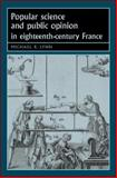 Popular Science and Public Opinion in Eighteenth-Century France, Lynn, Michael R., 0719073731