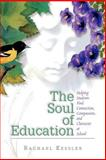 The Soul of Education : Helping Students Find Connection, Compassion and Character at School, Kessler, Rachael, 0871203731