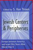 Jewish Centers and Peripheries : Europe Between America and Israel Fifty Years after World War II, , 1560003731