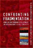 Confronting Fragmentation : Housing and Urban Development in a Democratising Society, Harrison, Philip and Huchzermeyer, Marie, 1919713735