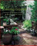 Gaining Ground : Dramatic Landscaping Solutions to Reclaim Lost Garden Spaces, Gilmer, Maureen, 0071413731