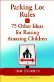 Parking Lot Rules and 75 Other Ideas for Raising Amazing Children, Tom Sturges, 0345503732