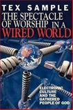 The Spectacle of Worship in a Wired World, Tex Sample, 0687083737
