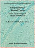 Ultrastructure of Skeletal Tissues : Bone and Cartilage in Health and Disease, , 0792303733