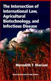 The Intersection of International Law, Agricultural Biotechnology, and Infectious Disease, Mariani, Meredith T., 1571053735