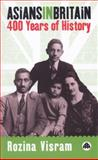 Asians in Britain : Four Hundred Years of History, Visram, Rozina, 0745313736