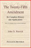 The Twenty-Fifth Amendment : Its Complete History and Application, Feerick, John D., 0823213730