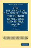 The Influence of Sea Power upon the French Revolution and Empire, 1793-1812, Mahan, A. T., 1108023738