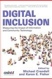 Digital Inclusion : Measuring the Impact of Information and Community Technology, Crandall, Michael and Fisher, Karen E., 157387373X
